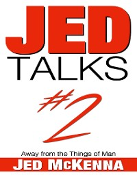 Cover Jed Talks #2: Away from the Things of Man