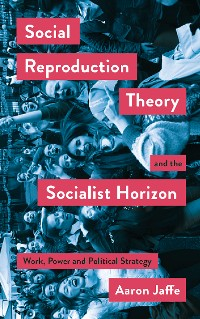 Cover Social Reproduction Theory and the Socialist Horizon