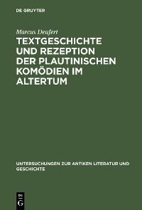 Cover Textgeschichte und Rezeption der plautinischen Komödien im Altertum