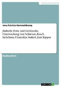 Cover Jüdische Feste und Gebräuche. Untersuchung von Schavout, Rosch ha-Schana, Chanukka, Sukkot, Jom Kippur