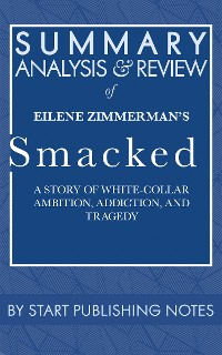 Cover Summary, Analysis, and Review of Eilene Zimmerman's Smacked: A Story of White-Collar Ambition, Addiction, and Tragedy
