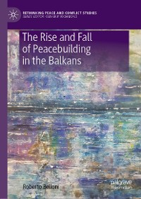 Cover The Rise and Fall of Peacebuilding in the Balkans