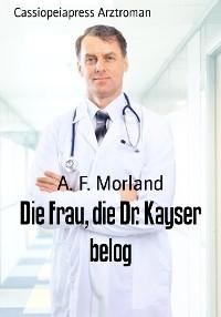 Cover Die Frau, die Dr. Kayser belog