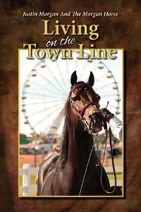 Cover Justin Morgan And The Morgan Horse, Living On The Town Line