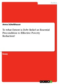 Cover To what Extent is Debt Relief an Essential Precondition to Effective Poverty Reduction?