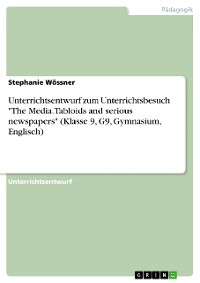 """Cover Unterrichtsentwurf zum Unterrichtsbesuch """"The Media. Tabloids and serious newspapers"""" (Klasse 9, G9, Gymnasium, Englisch)"""