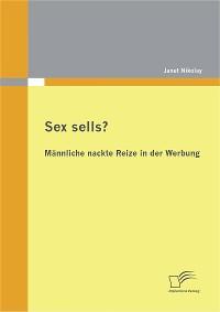 Cover Sex sells? Männliche nackte Reize in der Werbung