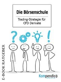 Cover Die Börsenschule - Trading-Strategie für CFD Derivate