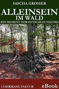 Cover Alleinsein im Wald - Ein Moment der Entschleunigung