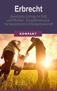 Cover Erbrecht - Gesetzliche Erbfolge im BGB und Pflichtteil - Ehegattenerbrecht, Familienerbrecht & Erbengemeinschaft