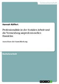 Cover Professionalität in der Sozialen Arbeit und die Vermeidung unprofessionellen Handelns
