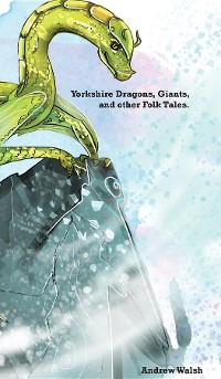 Cover Yorkshire Dragons, Giants, and other Folk Tales.