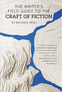 Cover The Writer's Field Guide to the Craft of Fiction
