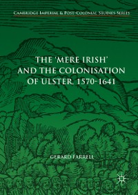 Cover The 'Mere Irish' and the Colonisation of Ulster, 1570-1641