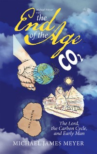 Cover Michael Meyer with the End of the Age  the Lord, the Carbon Cycle, and Early Man