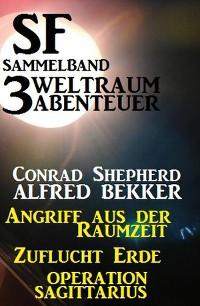 Cover SF Sammelband 3 Weltraum-Abenteuer: Angriff aus der Raumzeit/Zuflucht Erde/Operation Sagittarius