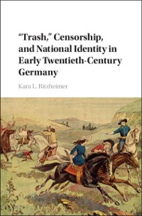 Cover 'Trash,' Censorship, and National Identity in Early Twentieth-Century Germany