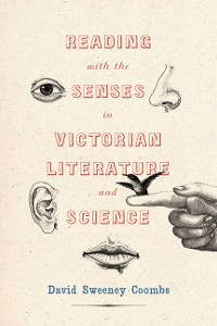 Cover Reading with the Senses in Victorian Literature and Science