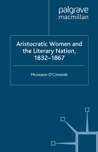 Cover Aristocratic Women and the Literary Nation, 1832-1867
