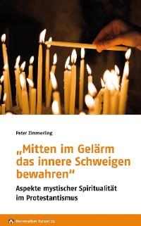 """Cover """"Mitten im Gelärm das innere Schweigen bewahren"""""""