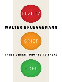 Cover Reality, Grief, Hope: Three Urgent Prophetic Tasks