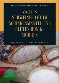 Cover Zartes Schweinefilet im Schinkenmantel und Blüten Honig-Möhren
