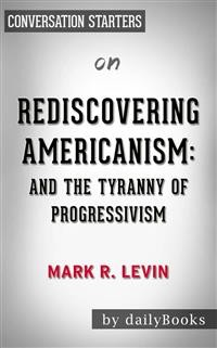 Cover Rediscovering Americanism: And the Tyranny of Progressivism byMark R. Levin | Conversation Starters