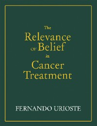 Cover The Relevance of Belief in Cancer Treatment