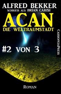 Cover Acan - Die Weltraumstadt, #2 von 3