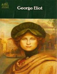 Cover Complete Works of George Eliot Text, Summary, Motifs and Notes (Annotated)