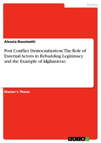 Cover Post Conflict Democratization. The Role of External Actors in Rebuilding Legitimacy and the Example of Afghanistan