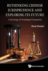Cover Rethinking Chinese Jurisprudence And Exploring Its Future: A Sociology Of Knowledge Perspective