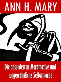 Cover Die absurdesten Mordmotive und ungewöhnliche Selbstmorde