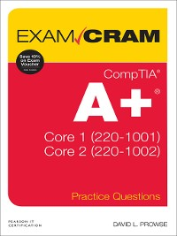 Cover CompTIA A+ Practice Questions Exam Cram Core 1 (220-1001) and Core 2 (220-1002)