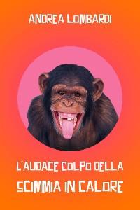 Cover L'audace colpo della scimmia in calore