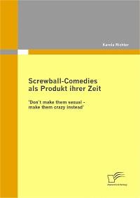 Cover Screwball-Comedies als Produkt ihrer Zeit
