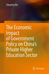 Cover The Economic Impact of Government Policy on China's Private Higher Education Sector