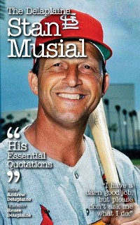 Cover The Delaplaine STAN MUSIAL - His Essential Quotations