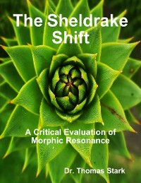 Cover The Sheldrake Shift: A Critical Evaluation of Morphic Resonance