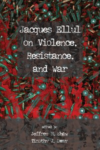Cover Jacques Ellul on Violence, Resistance, and War