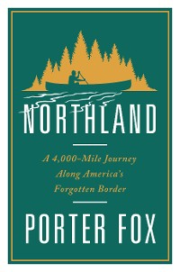 Cover Northland: A 4,000-Mile Journey Along America's Forgotten Border