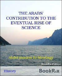 Cover THE ARABS' CONTRIBUTION TO THE EVENTUAL RISE OF SCIENCE