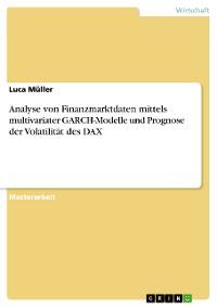 Cover Analyse von Finanzmarktdaten mittels multivariater GARCH-Modelle und Prognose der Volatilität des DAX