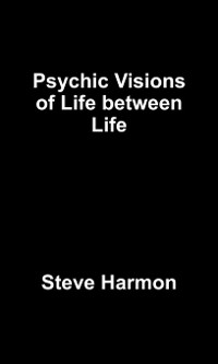 Cover Psychic Visions of Life between Life