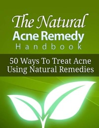 Cover Natural Acne Remedy Handbook - 50 Ways to Treat Acne Using Natural Remedies