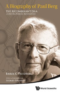 Cover Biography Of Paul Berg, A: The Recombinant Dna Controversy Revisited