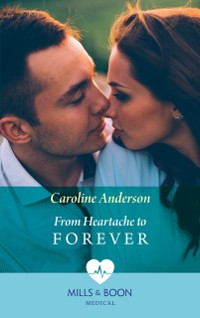 Cover From Heartache To Forever (Mills & Boon Medical) (Yoxburgh Park Hospital)