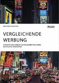 Cover Vergleichende Werbung. Chancen und Risiken für das Marketing sowie rechtliche Perspektive