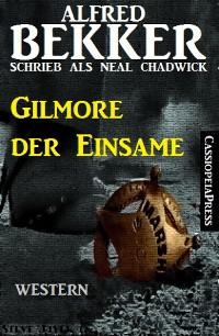Cover Alfred Bekker schrieb als Neal Chadwick: Gilmore der Einsame