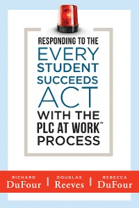 Cover Responding to the Every Student Succeeds Act With the PLC at Work ™ Process